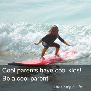 Cool parents have cool kids.  Be a cool parent.
