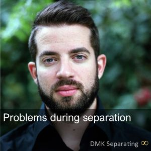 Problems during separation