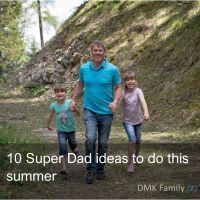 10 super dad ideas to do this summer