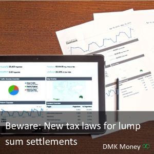 Beware: New tax laws for lump sum settlements