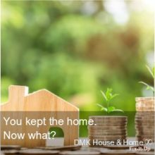 You kept the home. Now what?