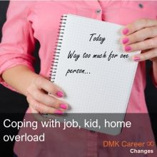 Coping with job, kid, home overload