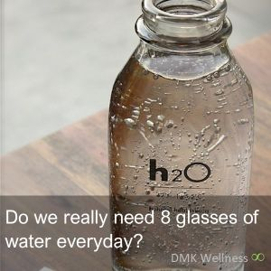 Do we really need 8 glasses of water everyday?