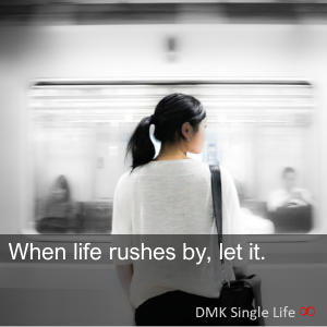 When life rushes by, let it.