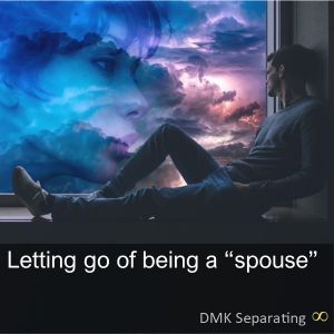 "Letting go of being a ""spouse"""
