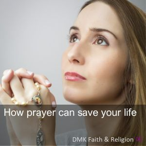How prayer can save your life