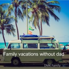 Summer vacations without dad